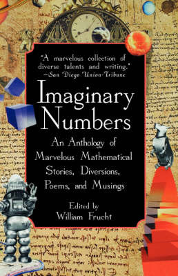 Imaginary Numbers: An Anthology of Marvelous Mathematical Stories, Diversions, Poems and Musings by William Frucht image