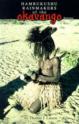 The Hambukushu Rainmakers of the Okavango by Thomas J Larson image