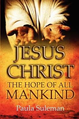 Jesus Christ: The Hope of All Mankind by Paula Suleman image