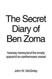 The Secret Diary of Ben Zoma by John W McGinley