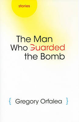 The Man Who Guarded the Bomb by Gregory Orfalea image
