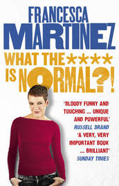 What the **** is Normal?! by Francesca Martinez