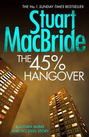 The 45% Hangover [A Logan and Steel novella] by Stuart MacBride