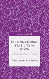 Gubernatorial Stability in Iowa: A Stranglehold on Power by Christopher W Larimer