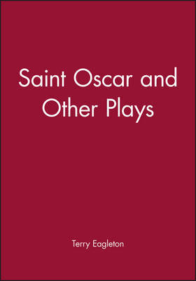 Saint Oscar and Other Plays by Terry Eagleton
