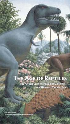 The Age of Reptiles - The Art and Science of Rudolph Zallinger's Great Dinosaur Mural at Yale by Rosemary Volpe
