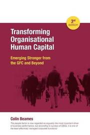 Transforming Organisational Human Capital - Emerging Stronger from the Gfc and Beyond - 3rd Edition by Colin Beames