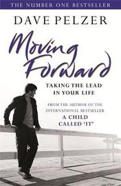 Moving Forward: Taking the Lead in Your Life by Dave Pelzer