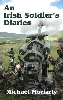 An Irish Soldier's Diaries by Michael Moriarty image