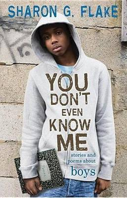 You Don't Even Know Me: Stories and Poems about Boys by Sharon G Flake image