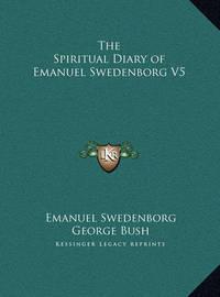 The Spiritual Diary of Emanuel Swedenborg V5 by Emanuel Swedenborg