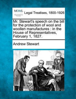 Mr. Stewart's Speech on the Bill for the Protection of Wool and Woollen Manufactures by Andrew Stewart