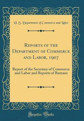 Reports of the Department of Commerce and Labor, 1907 by U S Department of Commerce and Labor