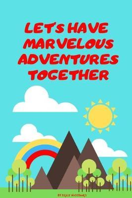 Let's Have Marvelous Adventures Together by Dixie Notebooks