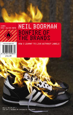 Bonfire of the Brands: How I Learned to Live without Labels by Neil Boorman image