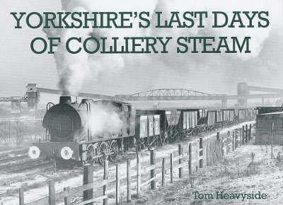 Yorkshire's Last Days of Colliery Steam by Tom Heavyside image