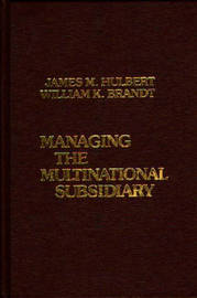Managing the Multinational Subsidiary. by James M Hulbert