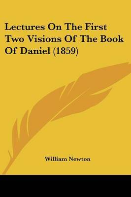 Lectures On The First Two Visions Of The Book Of Daniel (1859) by William Newton image