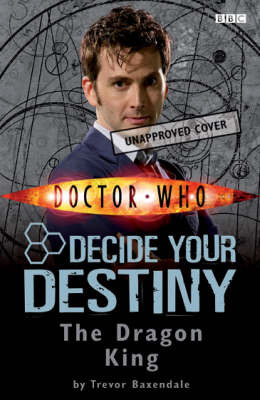 Doctor Who: The Dragon King: Story 3: Decide Your Destiny by Trevor Baxendale