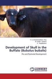 Development of Skull in the Buffalo (Bubalus Bubalis) by Rao T S Chandrasekhara