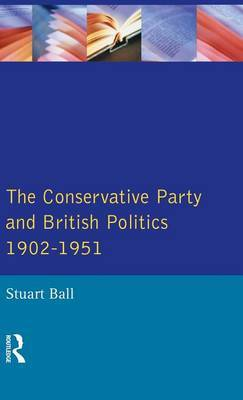 The Conservative Party and British Politics 1902 - 1951 by Stuart Ball image