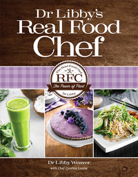 Dr Libby's Real Food Chef by Dr. Libby Weaver