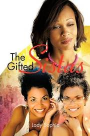 The Gifted Sistas by Lady Sophia