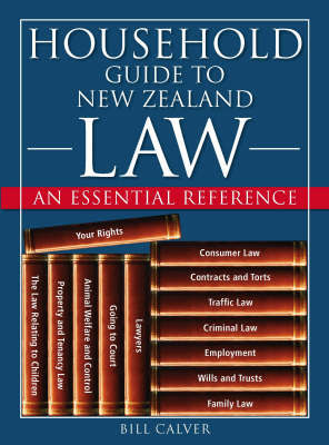 The Household Guide to New Zealand Law: an Essential Guide by Bill Calver