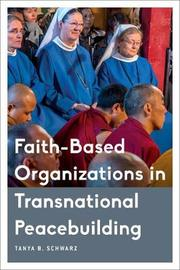 Faith-Based Organizations in Transnational Peacebuilding by Tanya Schwarz