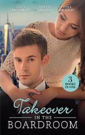 Takeover In The Boardroom/An Heiress For His Empire/Taming The Takeover Tycoon/A Breathless Bride by Fiona Brand