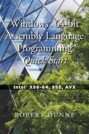 Windows(r) 64-Bit Assembly Language Programming Quick Start by Robert Dunne