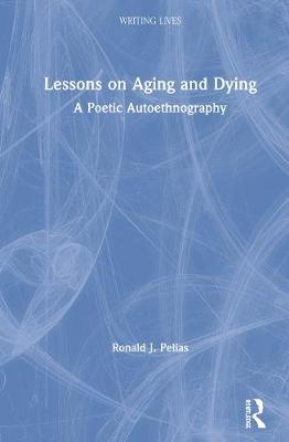 Lessons on Aging and Dying by Ronald J Pelias
