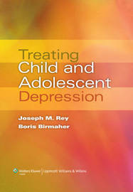 Treating Child and Adolescent Depression by Joseph M. Rey image