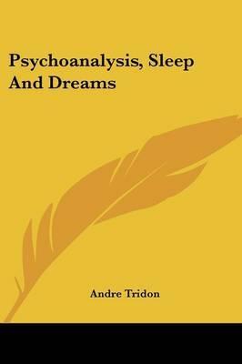 Psychoanalysis, Sleep and Dreams by Andre Tridon image
