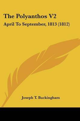 The Polyanthos V2: April To September, 1813 (1812) by Joseph T Buckingham image