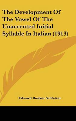 The Development of the Vowel of the Unaccented Initial Syllable in Italian (1913) by Edward Bunker Schlatter image