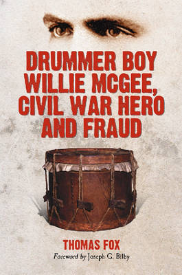 Drummer Boy Willie McGee, Civil War Hero and Fraud by Thomas Fox