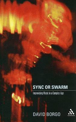 Sync or Swarm: Improvising Music in a Complex Age by David Borgo