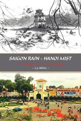 Saigon Rain - Hanoi Mist: A Trigger to the World! by Ly-Miles