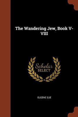 The Wandering Jew, Book V-VIII by Eugene Sue image