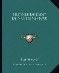 Histoire de L'Edit de Nantes V2 (1693) by Elie Benoist
