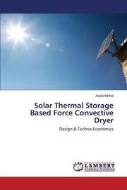 Solar Thermal Storage Based Force Convective Dryer by Mehta Arpita