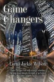 Game Changers by Lorna Jackie Wilson