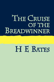 The Cruise of the Breadwinner by H.E. Bates
