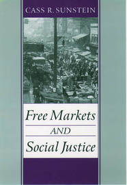 Free Markets and Social Justice by Cass R Sunstein