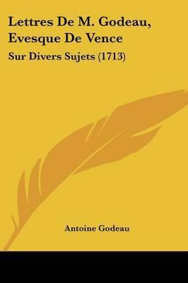 Lettres De M. Godeau, Evesque De Vence: Sur Divers Sujets (1713) by Antoine Godeau image