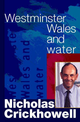 Westminster, Wales and Water by Nicholas Crickhowell