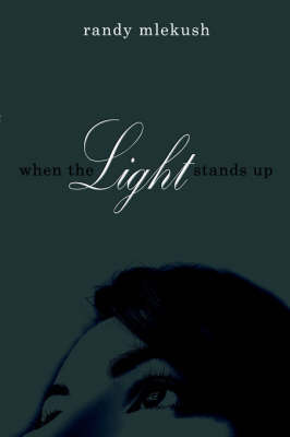 When The Light Stands Up by Randy Mlekush