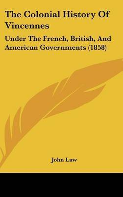 The Colonial History of Vincennes: Under the French, British, and American Governments (1858) by John Law (Lancaster University)