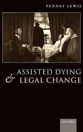 Assisted Dying and Legal Change by Penney Lewis